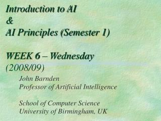 Introduction to AI  & AI Principles (Semester 1) WEEK 6 – Wednesday  (2008/09)