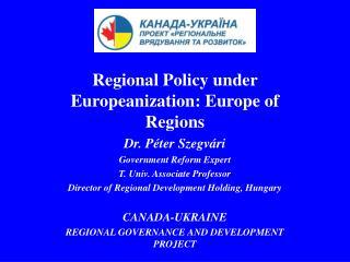 Regional Policy under Europeanization: Europe of Regions Dr.  Péter Szegvári