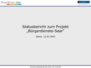 """Statusbericht zum Projekt  """"Bürgerdienste-Saar"""" Stand: 12.05.2005"""