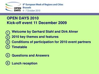 OPEN DAYS 2010  Kick-off event  11 December 2009 	Welcome by Gerhard Stahl and Dirk Ahner