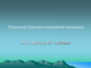 2010. Március 27. Lakitelek