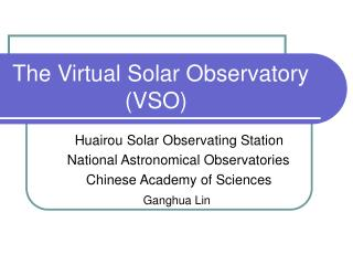 The Virtual Solar Observatory                   (VSO)