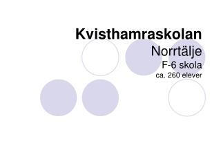 Kvisthamraskolan Norrtälje F-6 skola ca. 260 elever