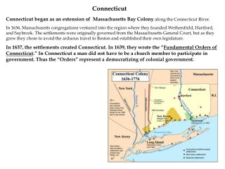 Connecticut began as an extension of  Massachusetts Bay Colony  along the Connecticut River.