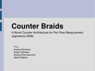 Counter Braids A Novel Counter Architecture for Per-Flow Measurement (sigmetrics 2008) ‏
