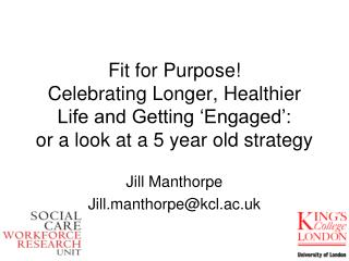 Jill Manthorpe Jill.manthorpe@kcl.ac.uk