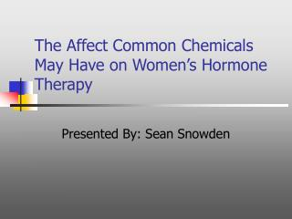 The Affect Common Chemicals May Have on Women's Hormone Therapy
