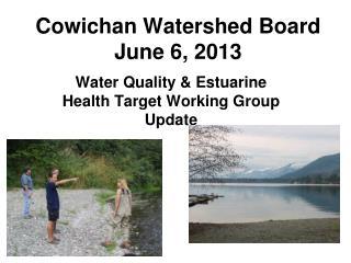 Cowichan Watershed Board June 6, 2013