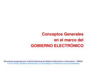 Conceptos Generales  en el marco del  GOBIERNO ELECTRÓNICO
