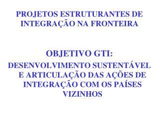 PROJETOS ESTRUTURANTES DE INTEGRA  O NA FRONTEIRA