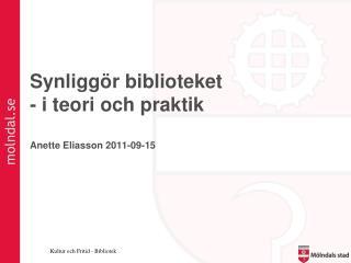 Synliggör biblioteket - i teori och praktik Anette Eliasson 2011-09-15