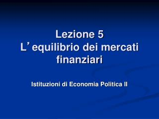Lezione 5 L ' equilibrio dei mercati finanziari