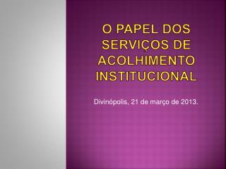 O PAPEL DOS SERVIÇOS DE ACOLHIMENTO INSTITUCIONAL