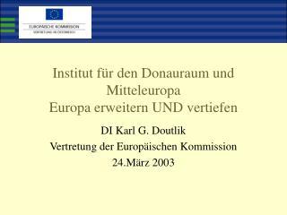 Institut für den Donauraum und Mitteleuropa Europa erweitern UND vertiefen