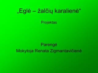 """""""Eglė – žalčių karalienė """" Projektas"""