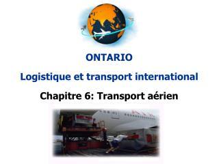 ONTARIO Logistique et transport international Chapitre 6: Transport aérien