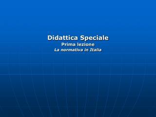 Didattica Speciale Prima lezione La normativa in Italia