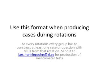 Use this format when producing cases during rotations