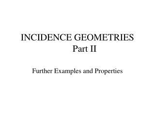 INCIDENCE GEOMETRIES Part II