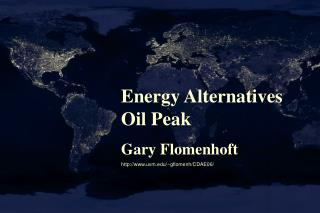 Energy Alternatives Oil Peak Gary Flomenhoft uvm/~gflomenh/CDAE06/