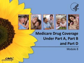 Medicare Drug Coverage Under Part A, Part B  and Part D
