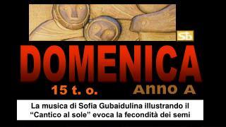 """La musica di Sofia Gubaidulina illustrando il  """"Cantico al sole"""" evoca la fecondità dei semi"""