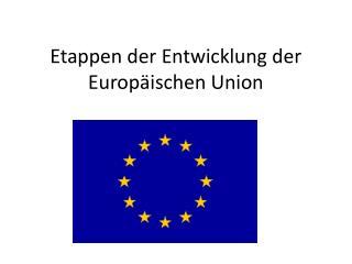 Etappen der Entwicklung der Europäischen Union