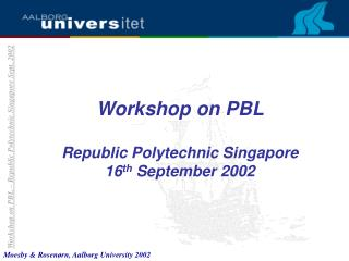 Workshop on PBL  Republic Polytechnic Singapore  16 th  September 2002