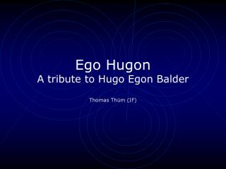 Ego Hugon A tribute to Hugo Egon Balder