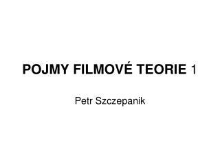 POJMY FILMOVÉ TEORIE  1