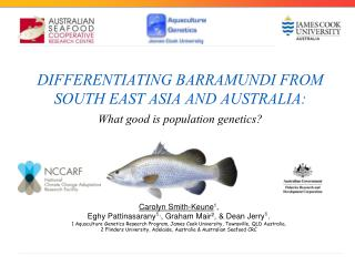 DIFFERENTIATING BARRAMUNDI FROM SOUTH EAST ASIA AND AUSTRALIA:  What good is population genetics?
