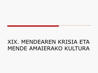XIX. MENDEAREN KRISIA ETA MENDE AMAIERAKO KULTURA