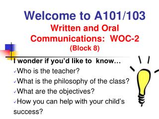 Welcome to A101/103  Written and Oral Communications:  WOC-2 (Block 8)