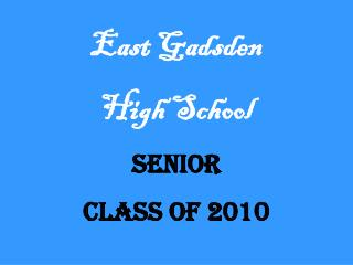 East Gadsden  High School Senior  Class of 2010