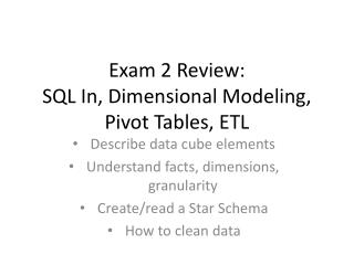 Exam 2 Review: SQL In, Dimensional Modeling, Pivot Tables, ETL