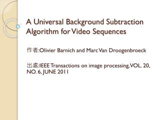 A Universal Background Subtraction Algorithm for Video Sequences