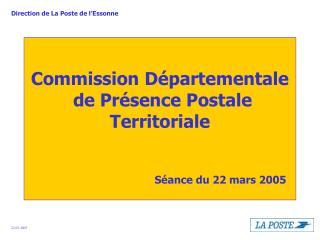 Commission Départementale  de Présence Postale Territoriale Séance du 22 mars 2005