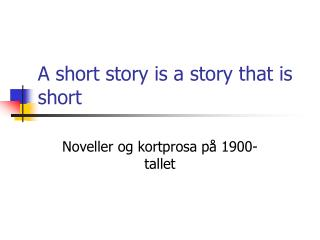 A short story is a story that is short