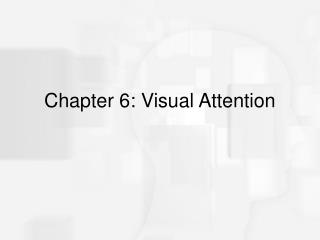Chapter 6: Visual Attention