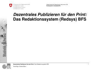 Dezentrales Publizieren für den Print: Das Redaktionssystem (Redsys) BFS