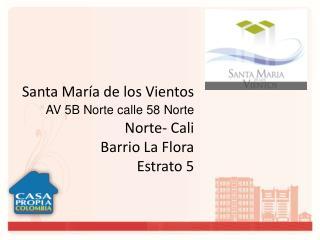 Santa María de los Vientos AV 5B Norte calle 58 Norte Norte- Cali Barrio La Flora Estrato 5