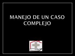 MANEJO DE UN CASO COMPLEJO