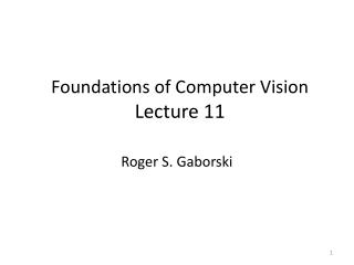 Foundations  of  Computer Vision Lecture  11