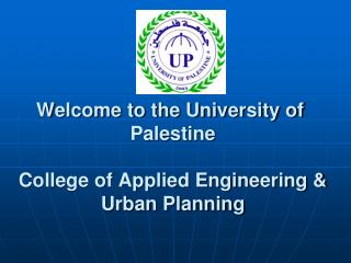 Welcome to the University of  Palestine College of Applied Engineering & Urban Planning