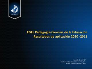 EGEL Pedagogía-Ciencias de la Educación Resultados de aplicación 2010 -2011