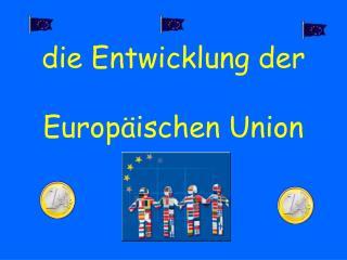die Entwicklung der Europäischen Union