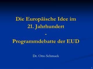Die Europäische Idee im  21. Jahrhundert  - Programmdebatte der EUD Dr. Otto Schmuck