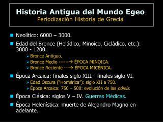 Neolítico: 6000 – 3000. Edad del Bronce ( Heládico , Minoico,  Cicládico , etc.): 3000 - 1200.