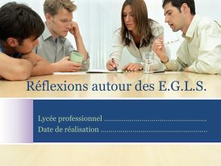 R�flexions autour des E.G.L.S.