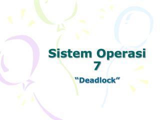 Sistem Operasi 7